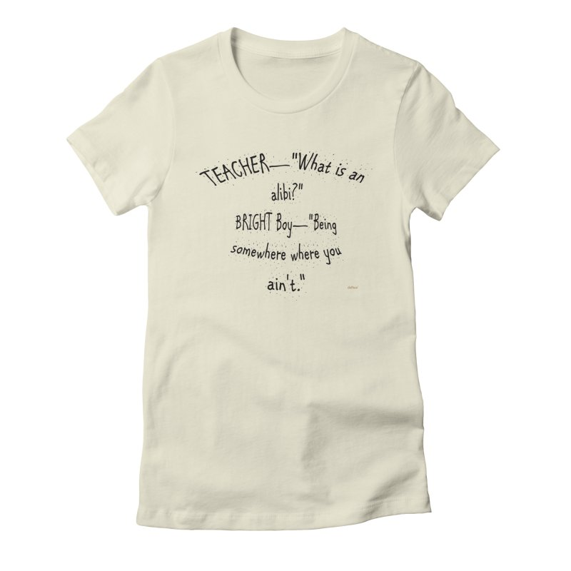 What is an Alibi? Women's Fitted T-Shirt by artworkdealers Artist Shop