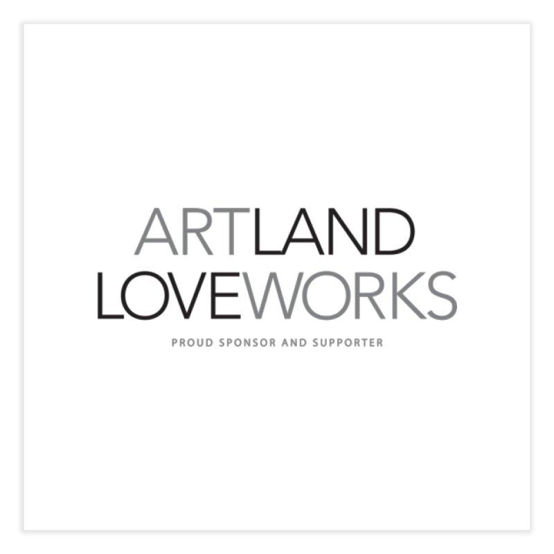 Art Land Love Works Home Fine Art Print by Artworks Loveland