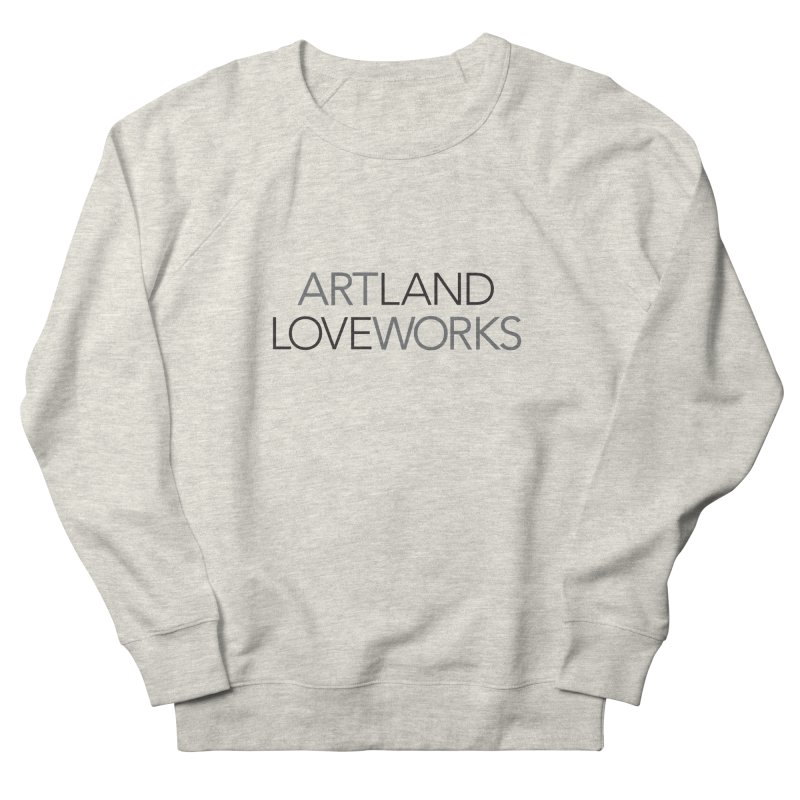 Art Land Love Works Women's French Terry Sweatshirt by Artworks Loveland