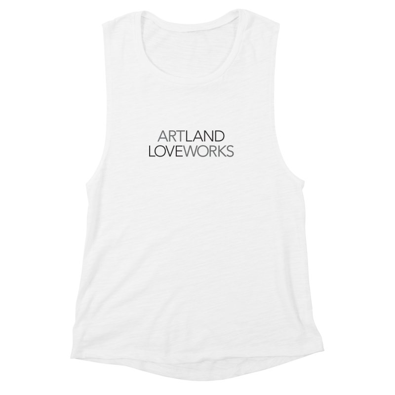 Art Land Love Works Women's Muscle Tank by Artworks Loveland