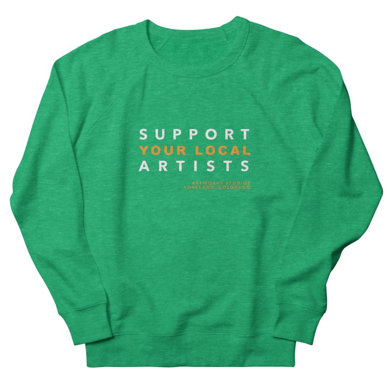 SUPPORT YOUR LOCAL ARTISTS Women's French Terry Sweatshirt by Artworks Loveland