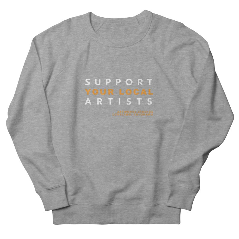 SUPPORT YOUR LOCAL ARTISTS Men's French Terry Sweatshirt by Artworks Loveland