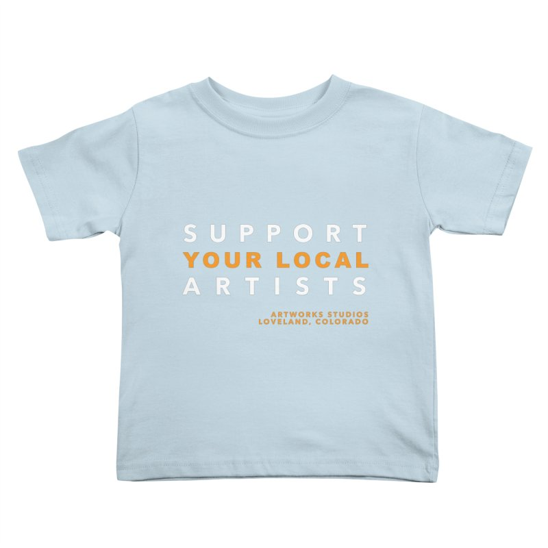 SUPPORT YOUR LOCAL ARTISTS Kids Toddler T-Shirt by Artworks Loveland