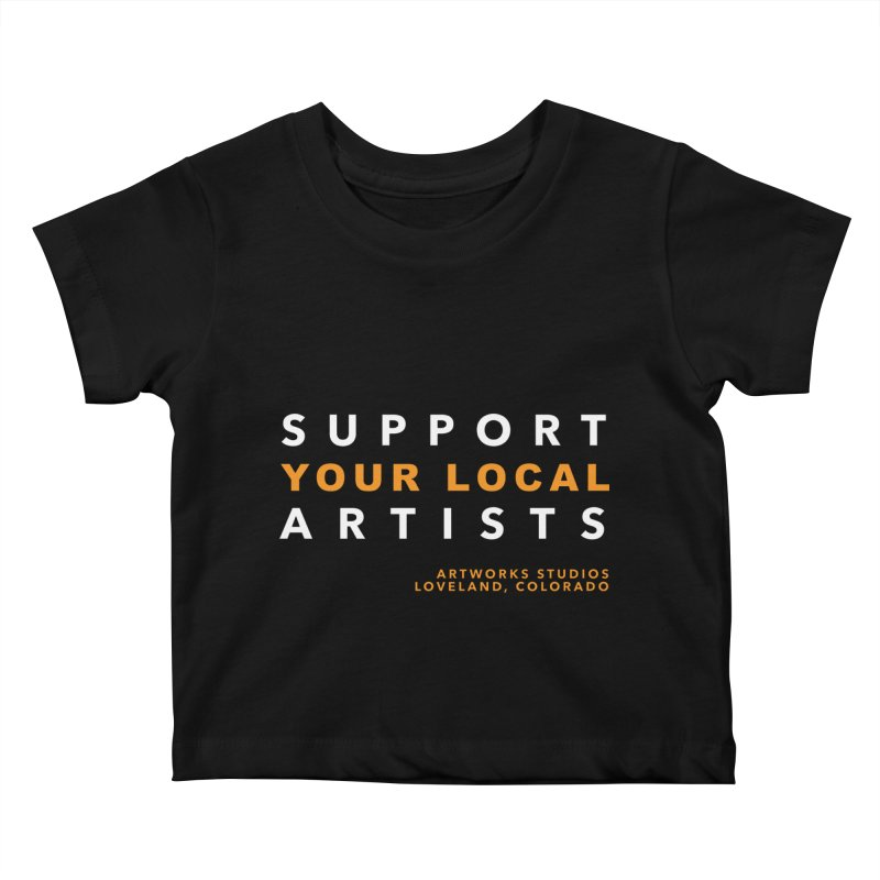 SUPPORT YOUR LOCAL ARTISTS Kids Baby T-Shirt by Artworks Loveland