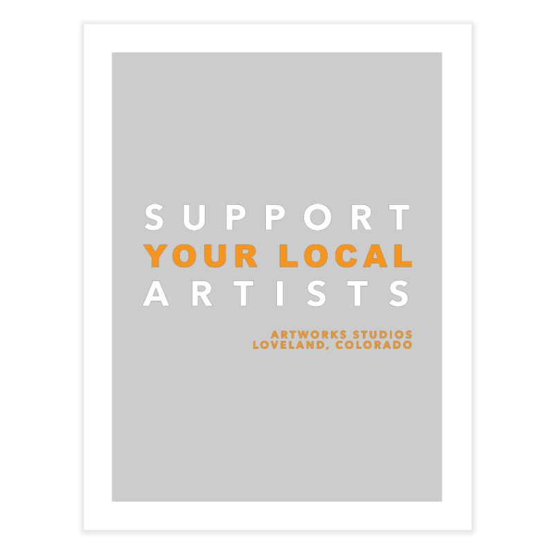 SUPPORT YOUR LOCAL ARTISTS Home Fine Art Print by Artworks Loveland