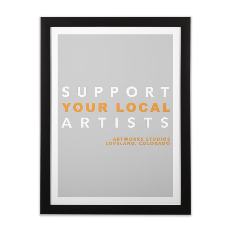 SUPPORT YOUR LOCAL ARTISTS Home Framed Fine Art Print by Artworks Loveland