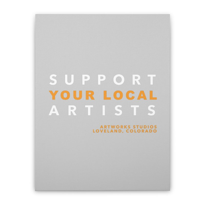 SUPPORT YOUR LOCAL ARTISTS Home Stretched Canvas by Artworks Loveland
