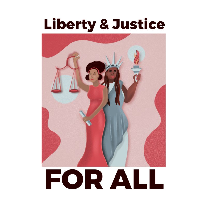 Liberty and Justice FOR ALL Women's T-Shirt by ashleysladeart's Artist Shop