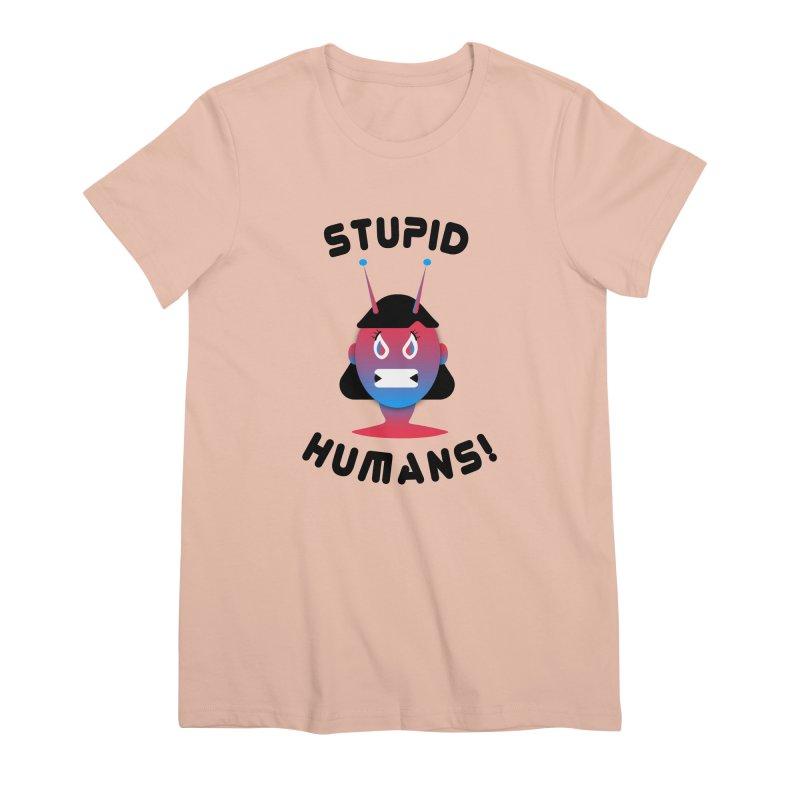 Stupid Humans! Women's Premium T-Shirt by ashleysladeart's Artist Shop