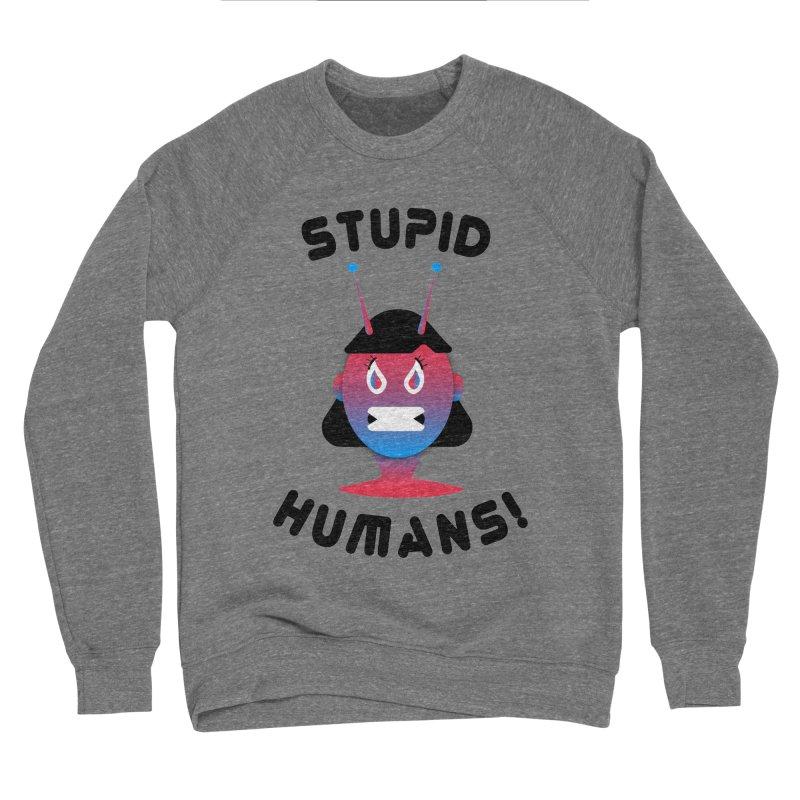 Stupid Humans! Women's Sponge Fleece Sweatshirt by ashleysladeart's Artist Shop