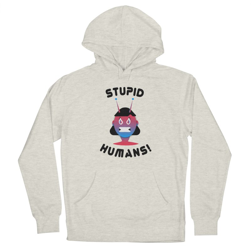 Stupid Humans! Women's French Terry Pullover Hoody by ashleysladeart's Artist Shop
