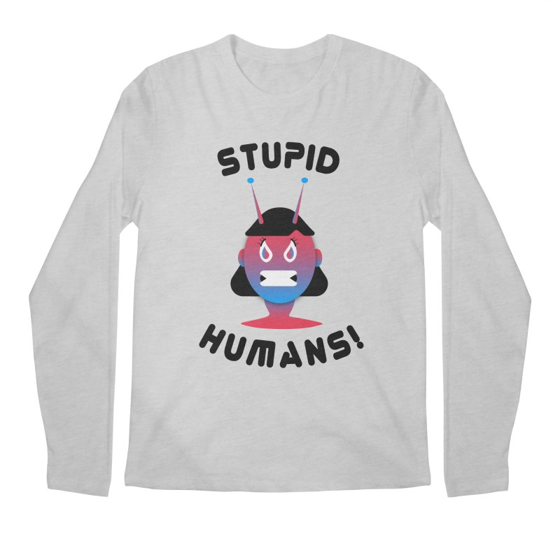 Stupid Humans! Men's Regular Longsleeve T-Shirt by ashleysladeart's Artist Shop