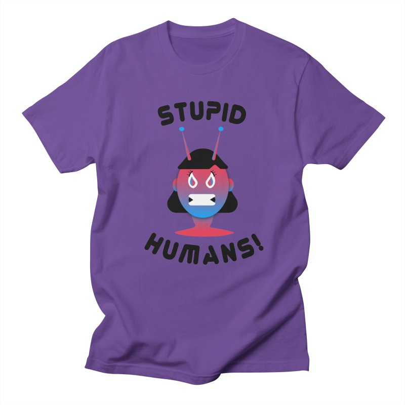 Stupid Humans! Women's Regular Unisex T-Shirt by ashleysladeart's Artist Shop