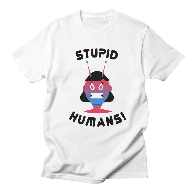 Stupid Humans! Women's T-Shirt by ashleysladeart's Artist Shop