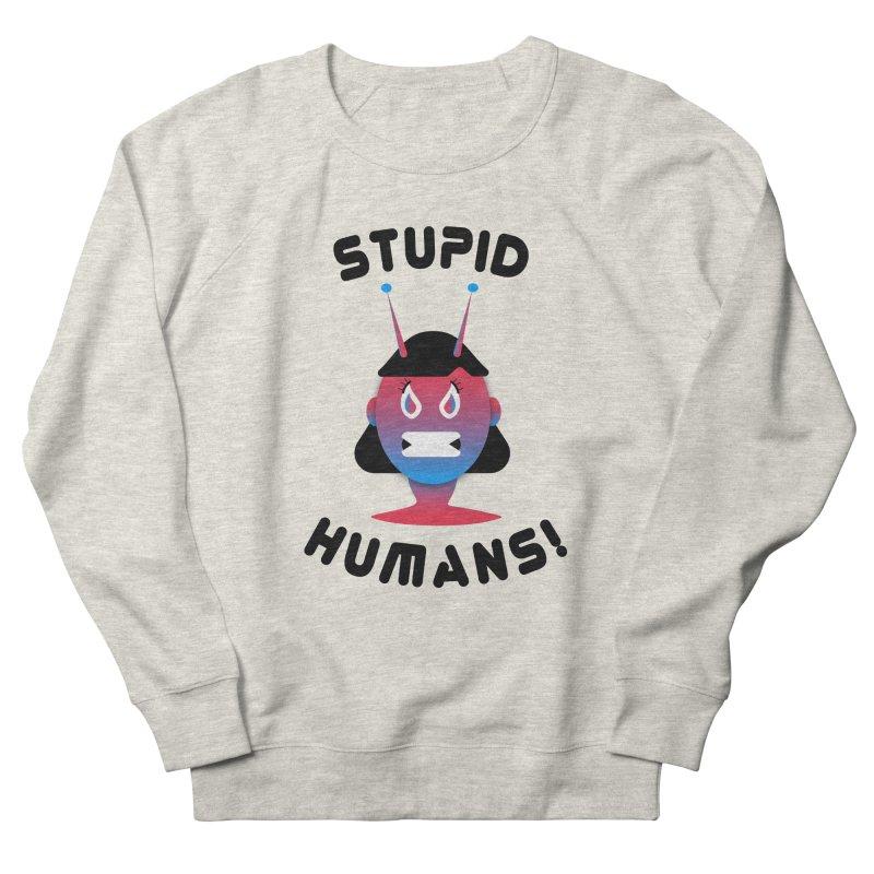 Stupid Humans! Women's French Terry Sweatshirt by ashleysladeart's Artist Shop