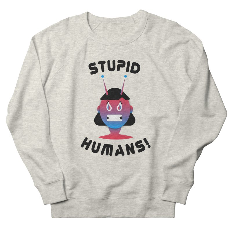Stupid Humans! Men's French Terry Sweatshirt by ashleysladeart's Artist Shop