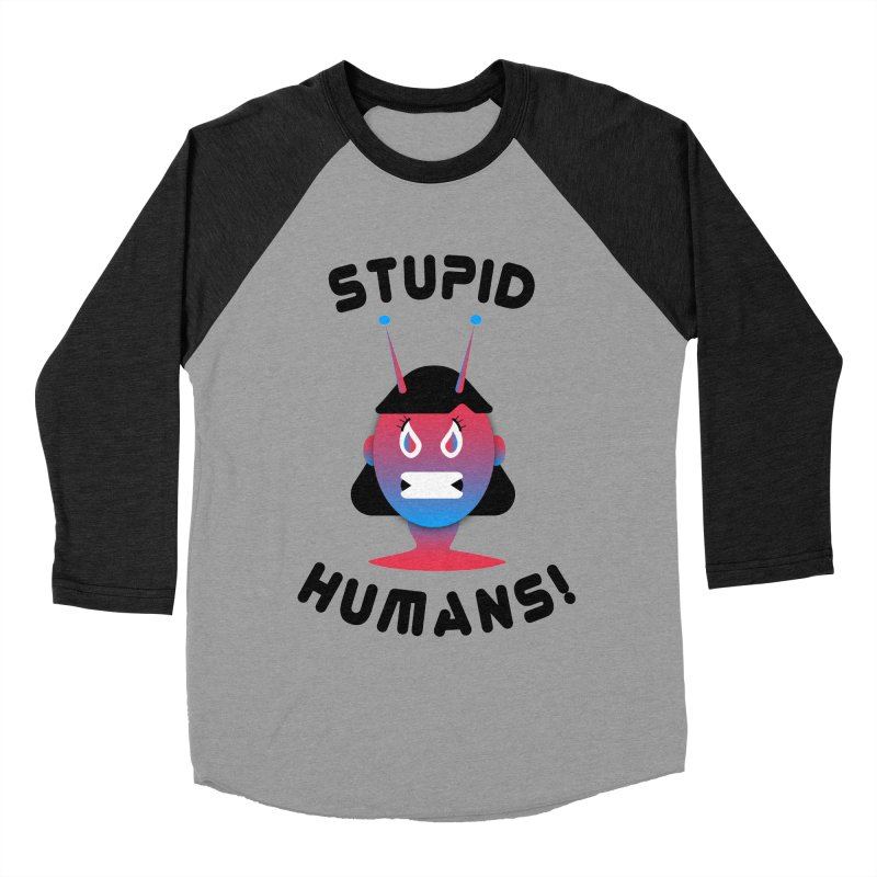 Stupid Humans! Women's Baseball Triblend Longsleeve T-Shirt by ashleysladeart's Artist Shop