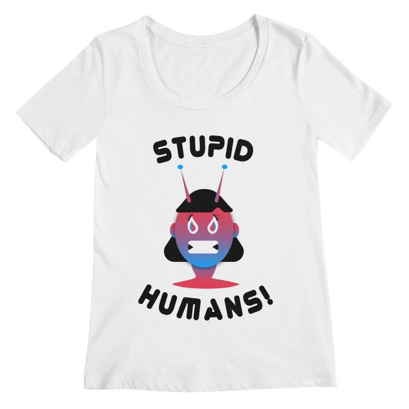 Stupid Humans! Women's Regular Scoop Neck by ashleysladeart's Artist Shop