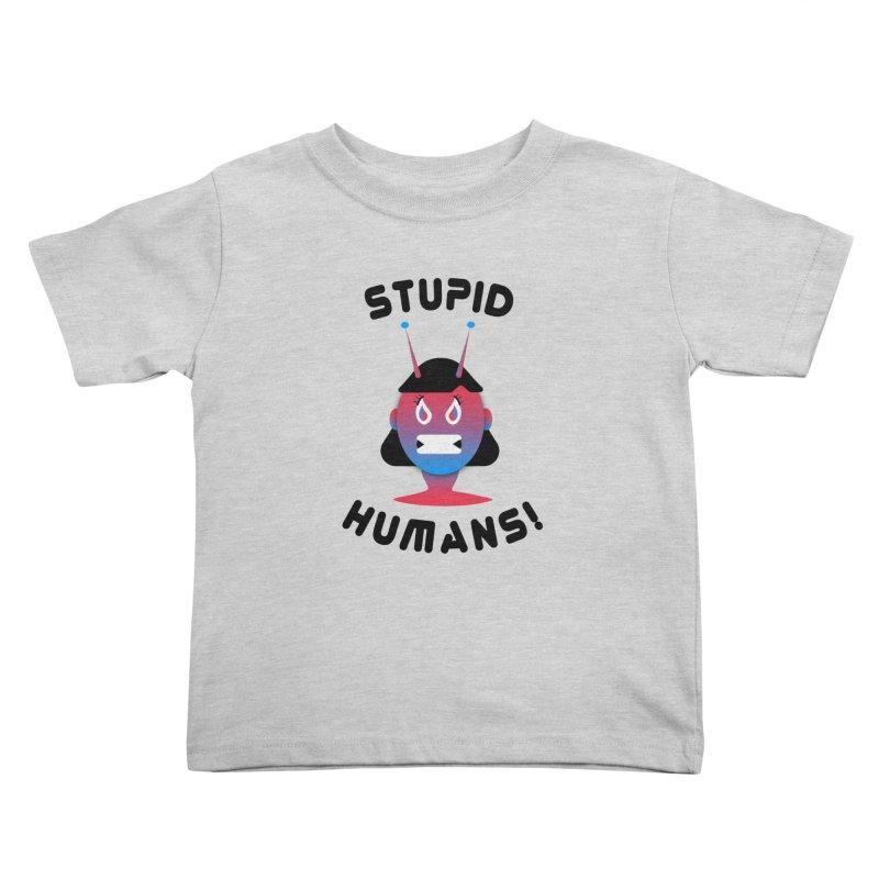Stupid Humans! Kids Toddler T-Shirt by ashleysladeart's Artist Shop