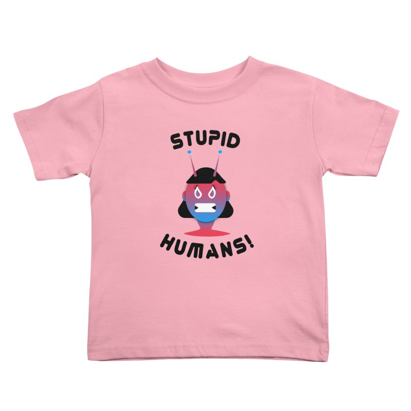 Stupid Humans! Kids Toddler T-Shirt by ashleysladeart's Artist Shop