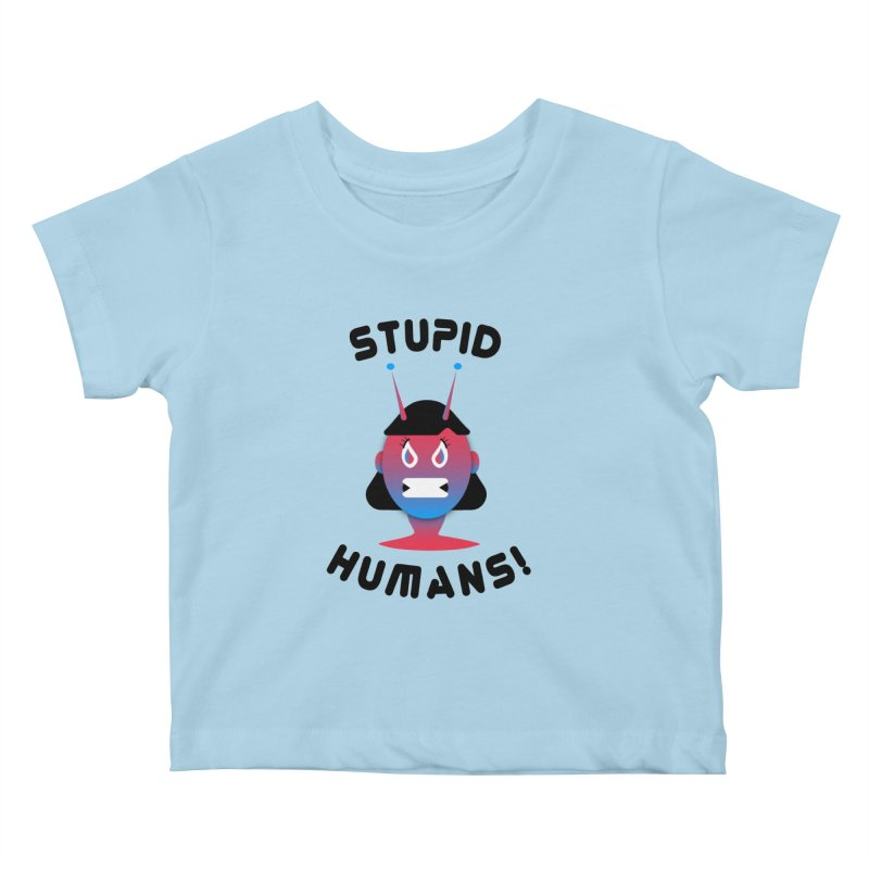 Stupid Humans! Kids Baby T-Shirt by ashleysladeart's Artist Shop