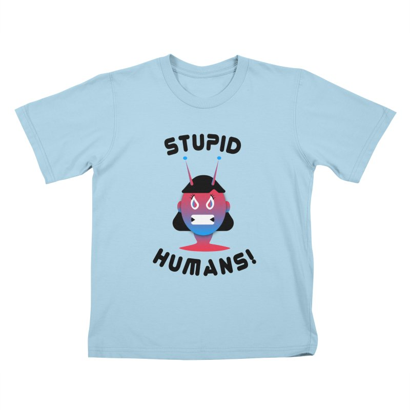 Stupid Humans! Kids T-Shirt by ashleysladeart's Artist Shop