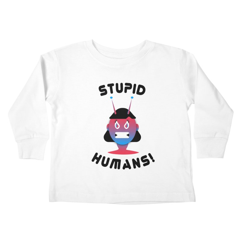 Stupid Humans! Kids Toddler Longsleeve T-Shirt by ashleysladeart's Artist Shop