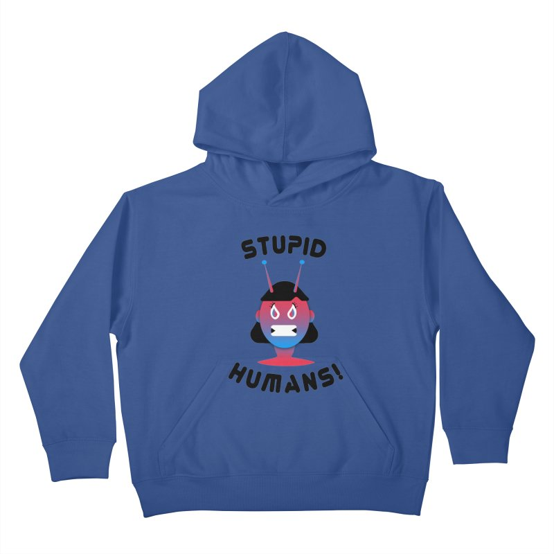 Stupid Humans! Kids Pullover Hoody by ashleysladeart's Artist Shop