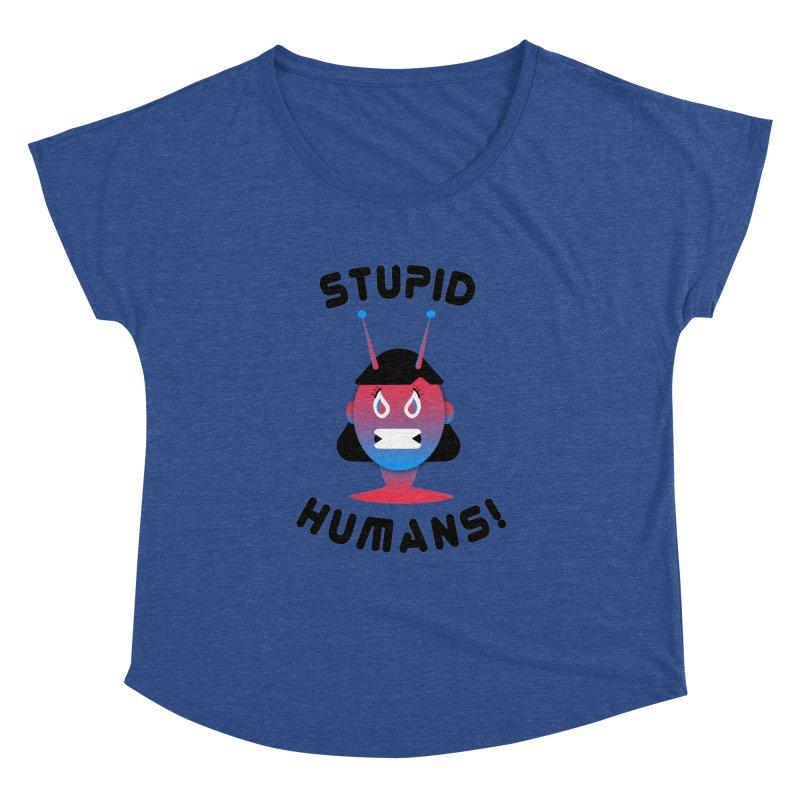 Stupid Humans! Women's Dolman Scoop Neck by ashleysladeart's Artist Shop