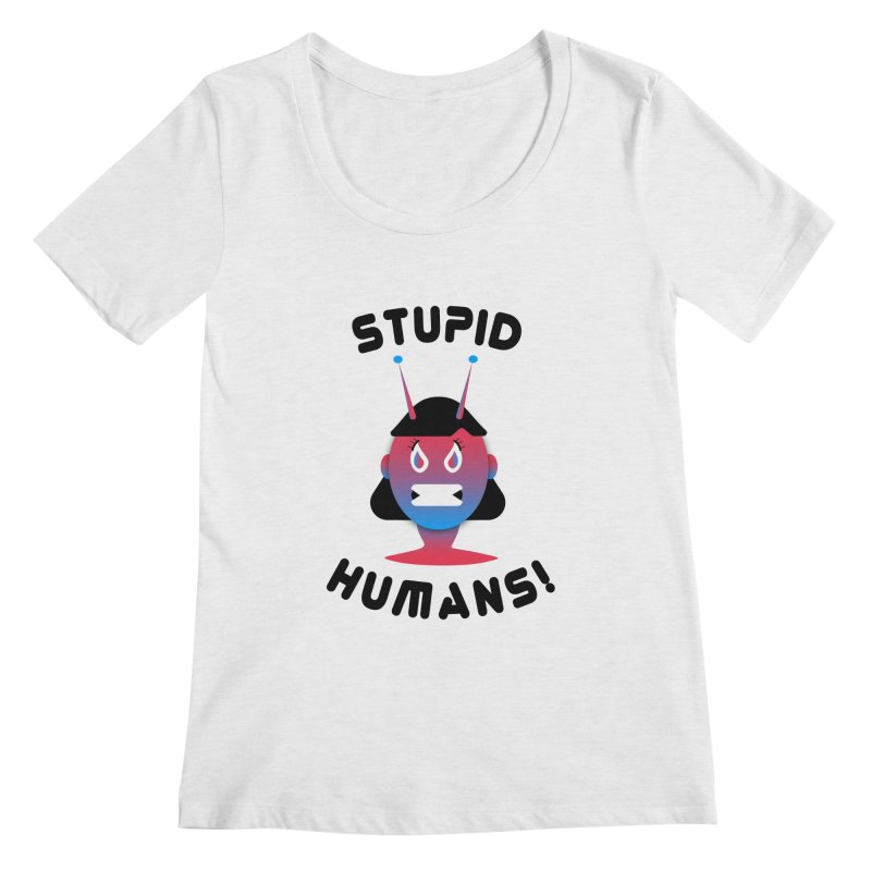Stupid Humans! Women's Scoop Neck by ashleysladeart's Artist Shop