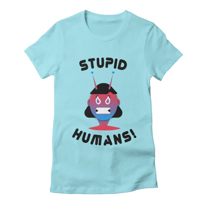 Stupid Humans! Women's Fitted T-Shirt by ashleysladeart's Artist Shop