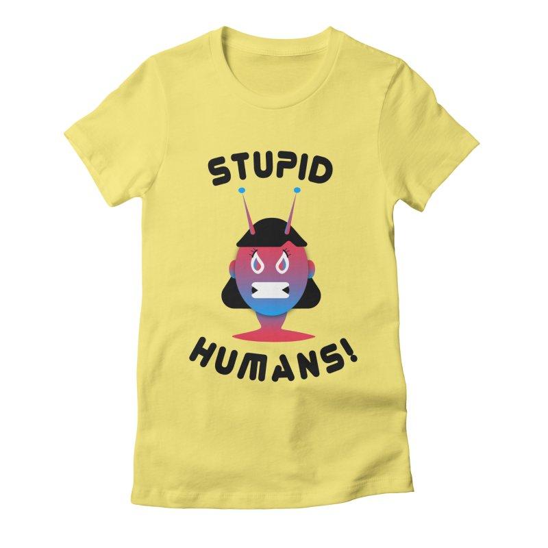 Stupid Humans! Women's Fitted T-Shirt by ashleysladeart's Artist Shop