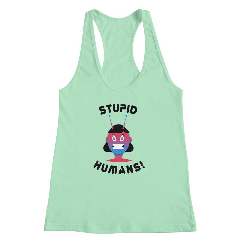 Stupid Humans! Women's Racerback Tank by ashleysladeart's Artist Shop