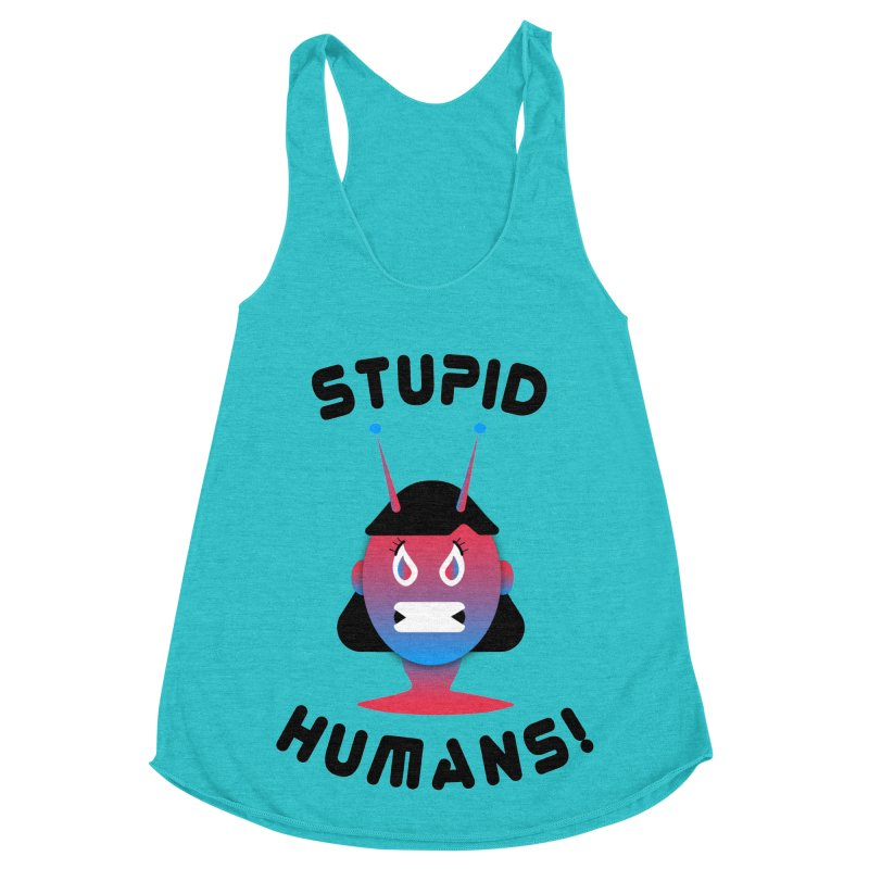 Stupid Humans! Women's Racerback Triblend Tank by ashleysladeart's Artist Shop