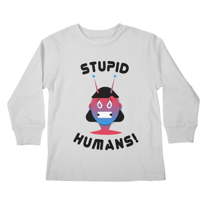 Stupid Humans! Kids Longsleeve T-Shirt by ashleysladeart's Artist Shop