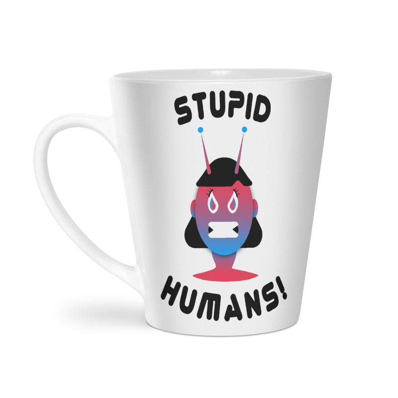 Stupid Humans! Accessories Latte Mug by ashleysladeart's Artist Shop