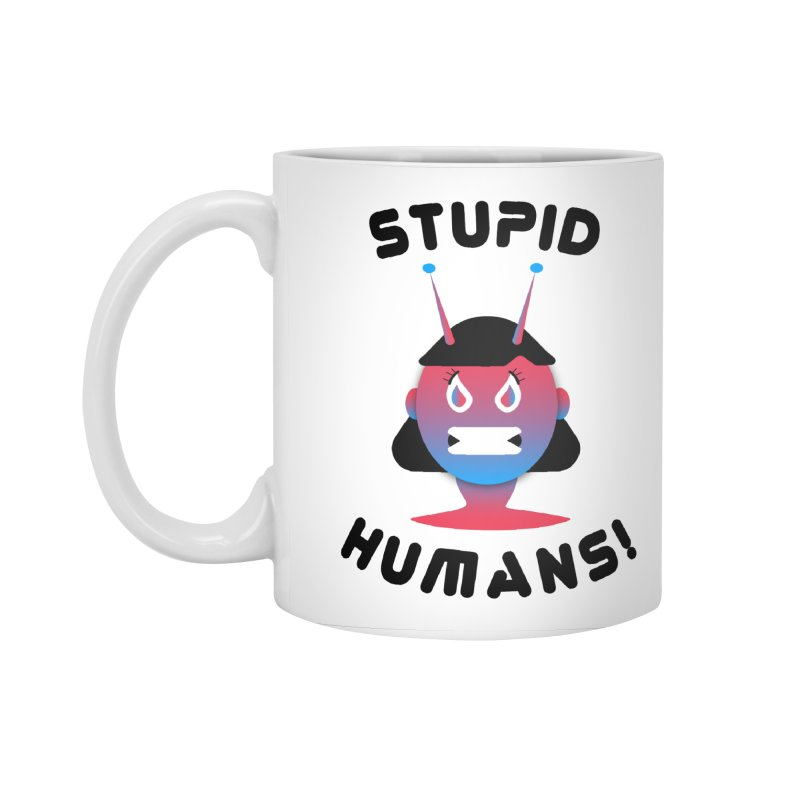 Stupid Humans! Accessories Mug by ashleysladeart's Artist Shop