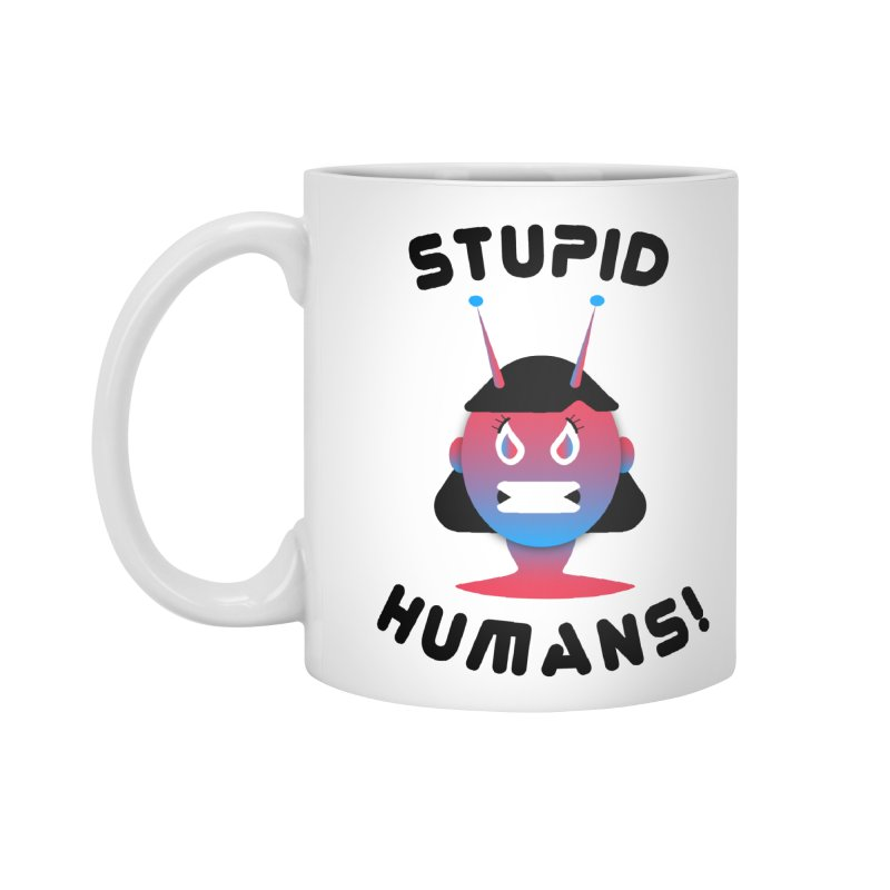 Stupid Humans! Accessories Standard Mug by ashleysladeart's Artist Shop