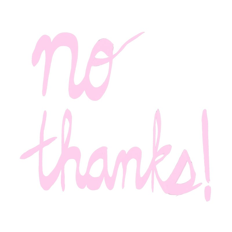 No Thanks (pink) by Ashley Topacio's Artist Shop