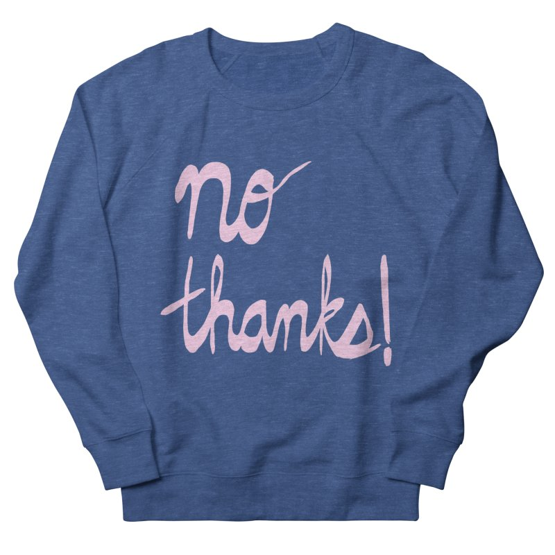 No Thanks (pink) Women's French Terry Sweatshirt by Ashley Topacio's Artist Shop