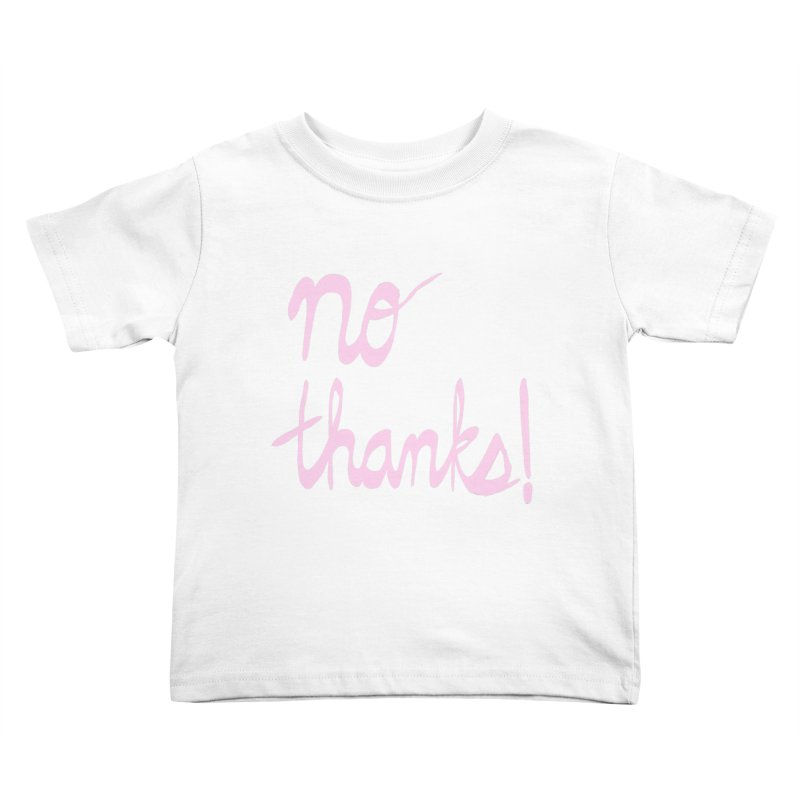 No Thanks (pink) Kids Toddler T-Shirt by Ashley Topacio's Threadless Shop