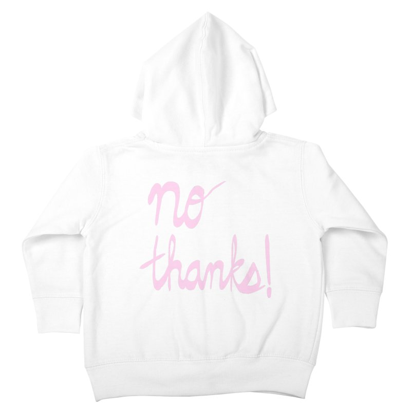 No Thanks (pink) Kids Toddler Zip-Up Hoody by Ashley Topacio's Threadless Shop