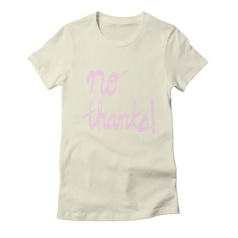 No Thanks (pink) Women's Fitted T-Shirt by Ashley Topacio's Artist Shop