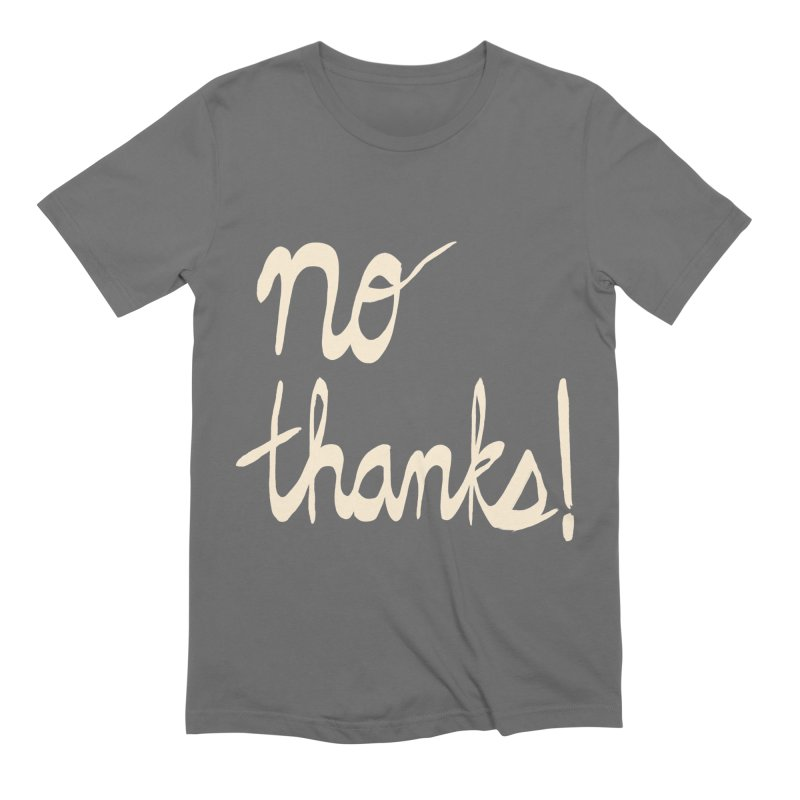 No Thanks! (cream) Men's T-Shirt by Ashley Topacio's Threadless Shop