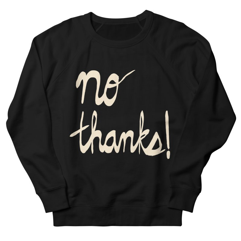 No Thanks! (cream) Women's French Terry Sweatshirt by Ashley Topacio's Artist Shop