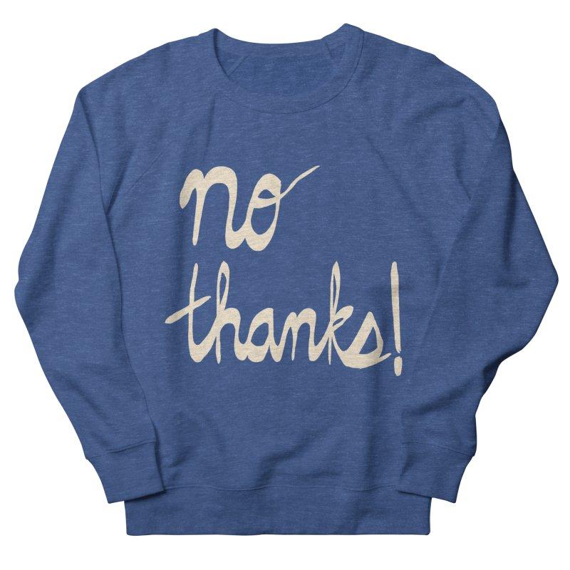 No Thanks! (cream) Men's French Terry Sweatshirt by Ashley Topacio's Artist Shop