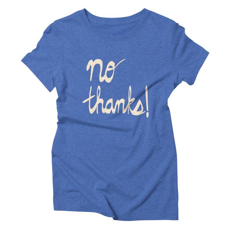 No Thanks! (cream) Women's Triblend T-Shirt by Ashley Topacio's Artist Shop