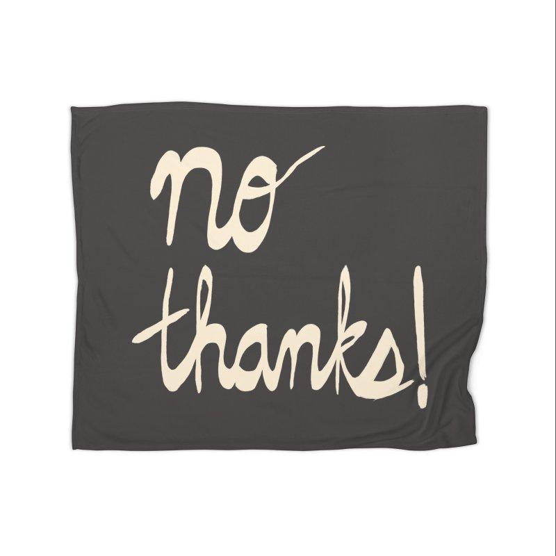 No Thanks! (cream) Home Fleece Blanket Blanket by Ashley Topacio's Artist Shop