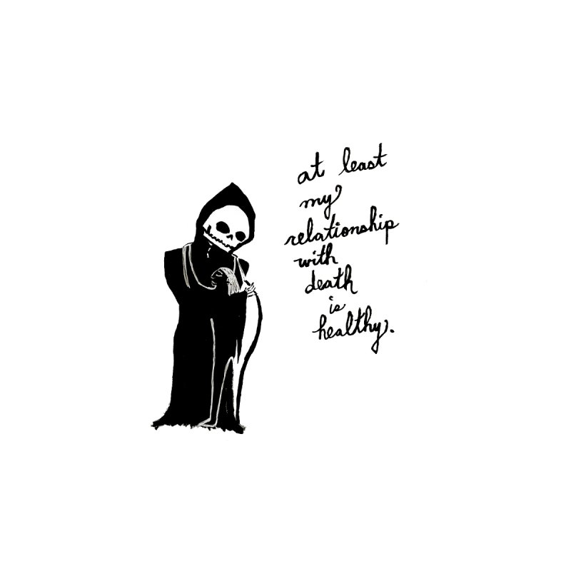 at least my relationship with death is healthy (black ink) by Ashley Topacio's Artist Shop