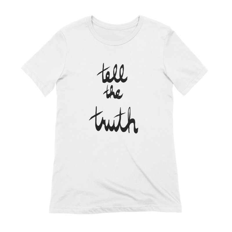 Tell the Truth Women's Extra Soft T-Shirt by Ashley Topacio's Artist Shop